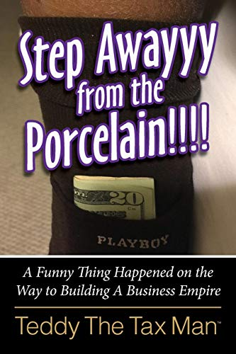 (Step Awayyy from the Porcelain!!!!: A Funny Thing Happened on the Way to Building a Business Empire)