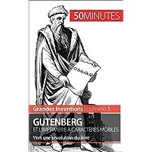 Gutenberg et l'imprimerie à caractères mobiles: Vers une révolution du livre (Grandes Inventions t. 1) (French Edition)