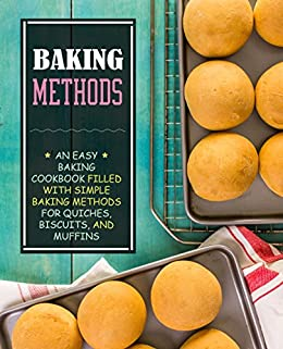 Baking Methods An Easy Baking Cookbook Filled With Simple Baking