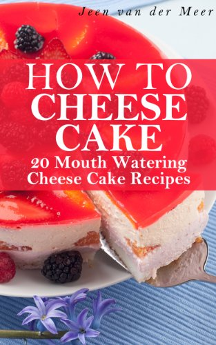Book: How to Cheese Cake - 20 Mouth Watering Recipes by Jeen van der Meer