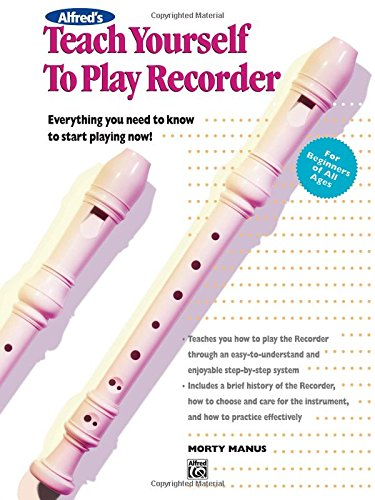 Alfred's Teach Yourself to Play Recorder: Everything You Need to Know to Start Playing Now! (Teach Yourself Series)