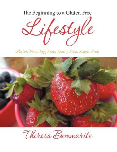 The Beginning to a Gluten Free Lifestyle: Gluten Free, Egg Free, Dairy Free, Sugar Free
