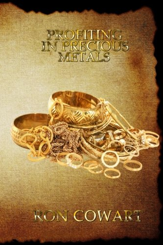 Profiting in Precious Metals: How to buy and sell scrap Gold, Silver and Platinum (Buy Gold)