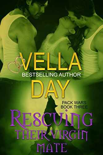 Rescuing Their Virgin Mate (Pack Wars Book 3) by [Day, Vella]