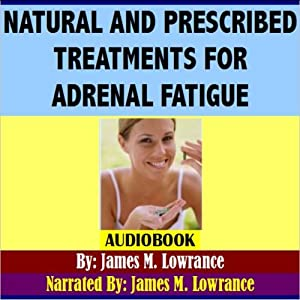 Natural and Prescribed Treatments for Adrenal Fatigue Audiobook