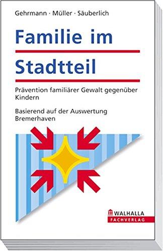 Familie im Stadtteil - Methodenhandbuch: Prävention familiärer Gewalt gegenüber Kindern; Basierend auf der Auswertung des Erfolgsmodells Bremerhaven