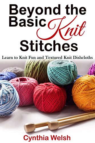 Knitting: Beyond the Basic Knit Stitches. Learn to Knit Fun and Textured Knit Dishcloths ()