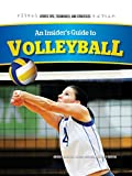 An Insider's Guide to Volleyball (Sports Tips, Techniques, and Strategies)