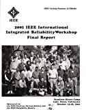 IEEE International Integrated Reliabilty Workshop 2001, IEEE, Electron Devices Society Staff and IEEE, Reliability Society Staff, 0780371674