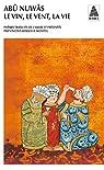 Le vin, le vent, la vie par Abû-Nuwâs