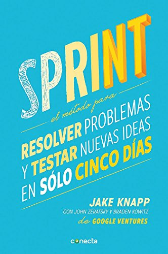 Sprint - El metodo para resolver problemas y testar nuevas ideas en solo cinco dias / Sprint: How to Solve Big Problems and Test New Ideas in Just Five Days (Spanish Edition) [Jake Knapp - John Zeratsky - Braden Kowitz] (Tapa Blanda)