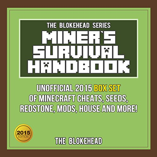 Miner's Survival Handbook: Unofficial 2015 Box Set of Minecraft Cheats, Seeds, Redstone, Mods, House and More!
