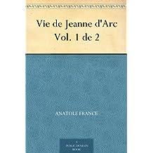 Vie de Jeanne d'Arc Vol. 1 de 2 (French Edition)
