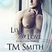 Live for Love: All Cocks Stories, Book 5 | T.M. Smith