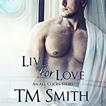 Live for Love: All Cocks Stories, Book 5 Audiobook by T.M. Smith Narrated by Joel Leslie