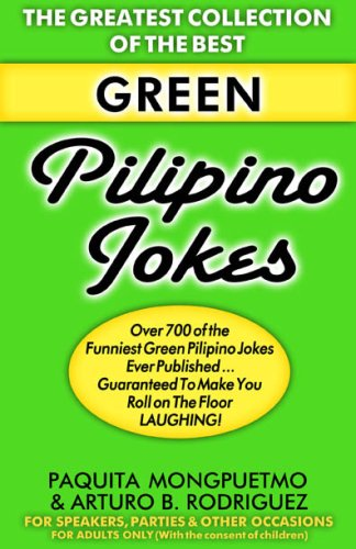 The Greatest Collection Of The Best Green Pilipino Jokes Arturo B Rodrieguz Paquita Mongpuetmo Jose Bagayana Renerick Sevilla 9780967989839 Amazon Com Books