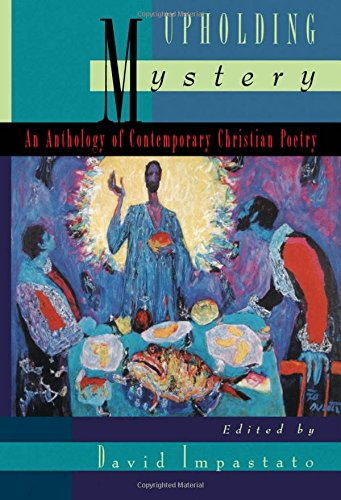Upholding Mystery: An Anthology of Contemporary Christian Poetry by David Impastato