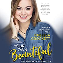 Your Own Beautiful: Advice & Inspiration from YouTube Sensation Chelsea Crockett Audiobook by Chelsea Crockett Narrated by Chelsea Crockett