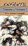 Enfants Témoins ou Victimes ? : De la violence conjugale par Da Silva