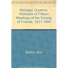 Michigan Quakers: Abstracts of Fifteen Meetings of the Society of Friends, 1831-1960