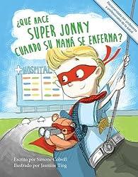¿Qué hace Super Jonny cuando su mamá se enferma?: Un cuento para dar ánimo (Spanish Edition)