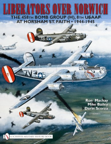 Liberators over Norwich: The 458th Bomb Group (H), 8th USAAF at Horsham St. Faith ()