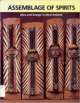Assemblage of Spirits: Idea and Image in New Ireland