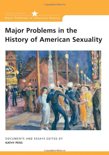 Major Problems in the History of American Sexuality: Documents and Essays (Major Problems in American History Series) -