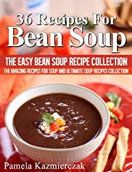 36 Recipes For Bean Soup - The Easy Bean Soup Recipe Collection (The Amazing Recipes for Soup and Ultimate Soup Recipes Collection) (English Edition)
