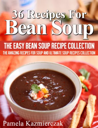 (36 Recipes For Bean Soup - The Easy Bean Soup Recipe Collection (The Amazing Recipes for Soup and Ultimate Soup Recipes Collection Book)