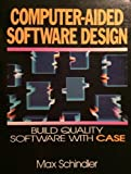 Computer-Aided Software Design : Build Quality Software with Case, Schindler, Max, 0471506508