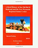 A Brief History of the Old B&M Railroad and the New Plymouth Regional Senior Center, Roland Bixby, 1448698030