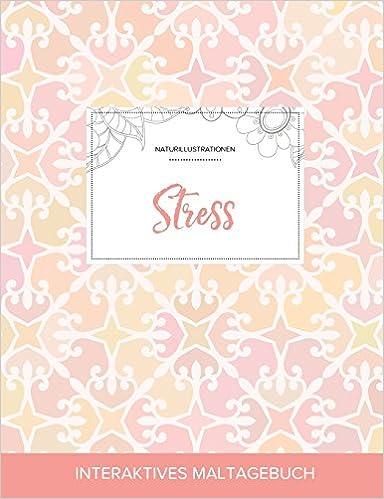 Maltagebuch für Erwachsene: Stress (Naturillustrationen, Elegantes Pastell)