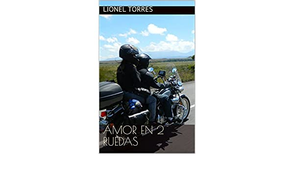 Amor en 2 Ruedas (Spanish Edition) - Kindle edition by Lionel Torres, Maria Corina Goiri. Literature & Fiction Kindle eBooks @ Amazon.com.