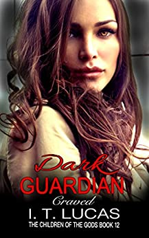 DARK GUARDIAN CRAVED (The Children Of The Gods Paranormal Romance Series Book 12) by [Lucas, I. T. ]