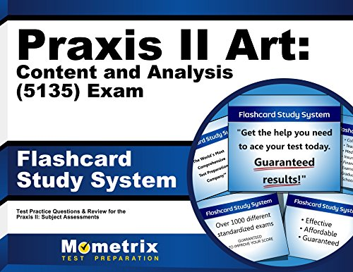 Praxis II Art: Content and Analysis (5135) Exam Flashcard Study System: Praxis II Test Practice Questions & Review for the Praxis II: Subject Assessments (Cards)