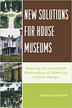 New Solutions for House Museums: Ensuring the Long-Term Preservation of America's Historic Houses (American Association for State & Local History)