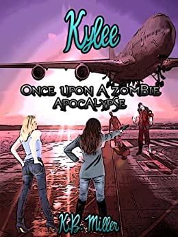 Once Upon a Zombie Apocalypse - Kylee (Once Upon a Zombie Apocalypse Serial Novellas Book 1) by [Miller, K.B.]