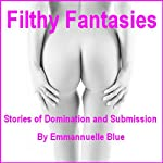 Filthy Fantasies: Stories of Domination and Submission | Emmannuelle Blue