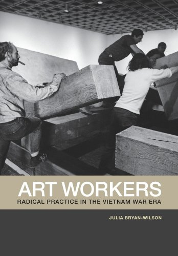 Art Workers: Radical Practice in the Vietnam War Era by University of California Press