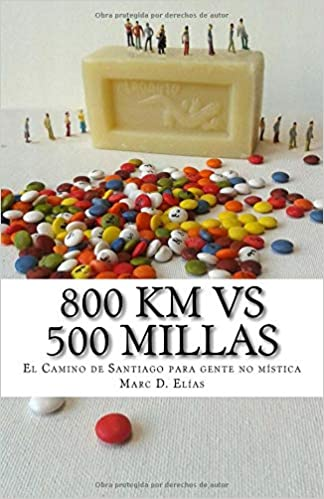 800 km vs 500 millas: Por el Camino de Santiago Francés (Spanish Edition) (Spanish) 1st Edition