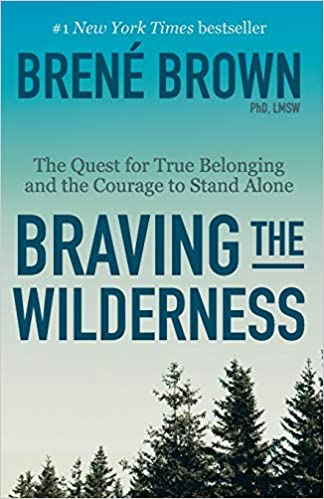 Brene Brown book cover BRAVING THE WILDERNESS. Come explore 25 Poignant Despair Quotes for Courage, Personal Growth & Emotional Wellness.