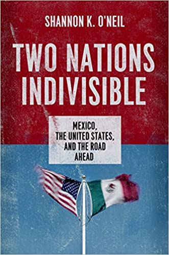 Two Nations Indivisible: Mexico, the United States, and the ...