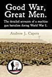img - for Good War, Great Men.: The detailed accounts of a machine gun battalion during World War I. 313th Machine Gun Battalion. book / textbook / text book