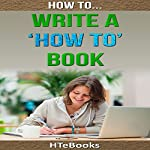 How to Write a How to Book: Quick Start Guide |  HTeBooks