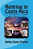 img - for Retiring in Costa Rica: or Doctors, Dogs and Pura Vida book / textbook / text book