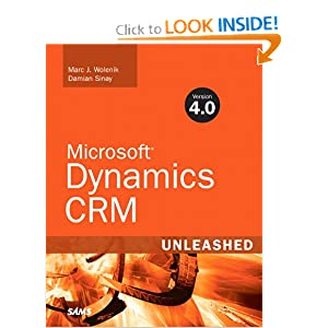 Microsoft Dynamics CRM 4.0 Unleashed Marc J. Wolenik and Damian Sinay
