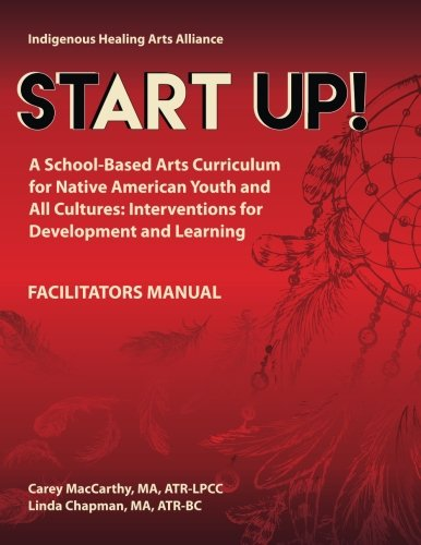 Start UP!: A School-Based Arts Curriculum for Native American Youth and All Cultures: Interventions for Development and Learning (Volume 1)