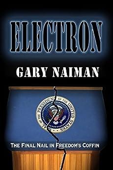 Electron: A Political Thriller by [Naiman, Gary]