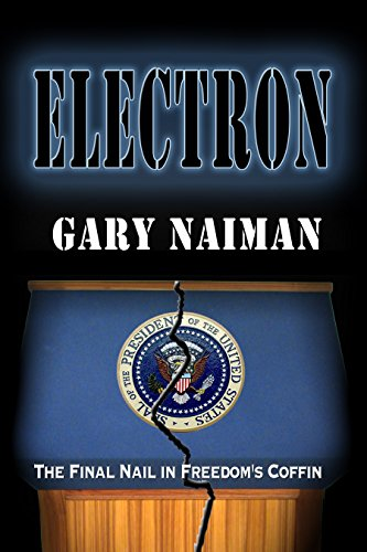 Electron: (Act of Treason - Book 3) by [Naiman, Gary]